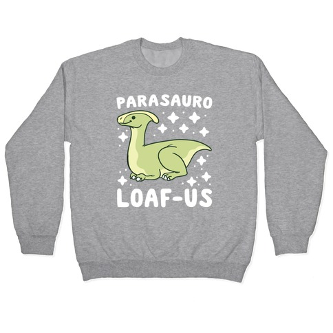 Parasauro-LOAF-us Pullover