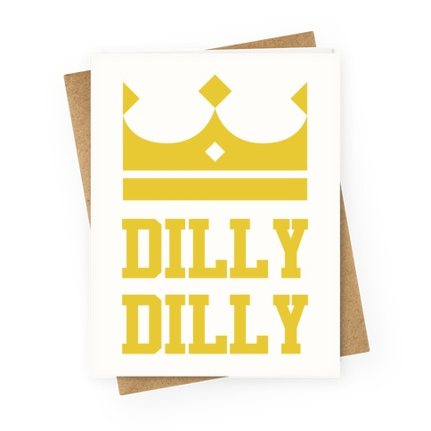 Dilly Dilly Greeting Card