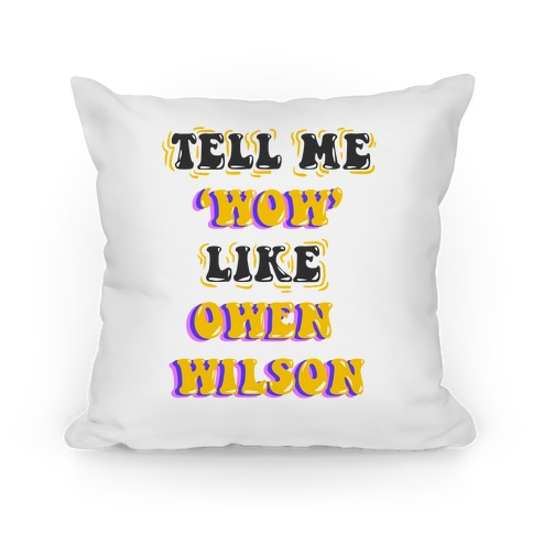Tell Me Wow Like Owen Wilson Pillow