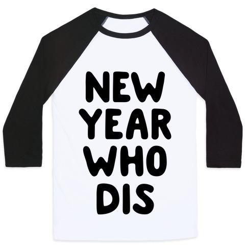 New Year Who Dis Baseball Tee