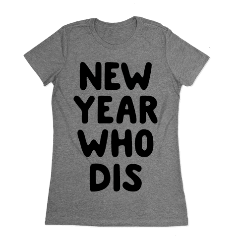 New Year Who Dis Womens T-Shirt