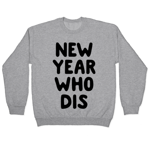 New Year Who Dis Pullover