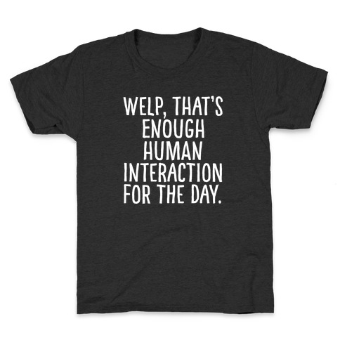 Welp, That's Enough Human Interaction for the Day Kids T-Shirt