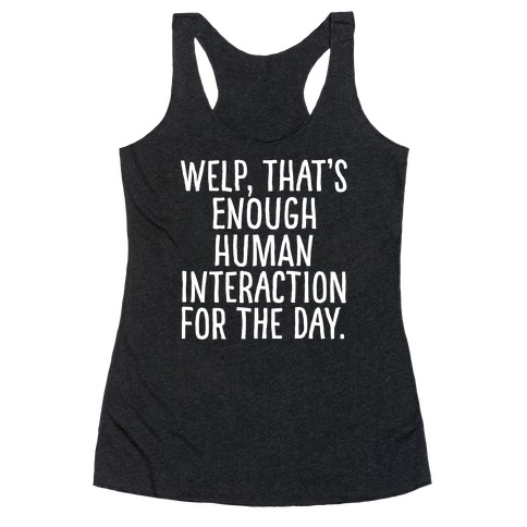 Welp, That's Enough Human Interaction for the Day Racerback Tank Top