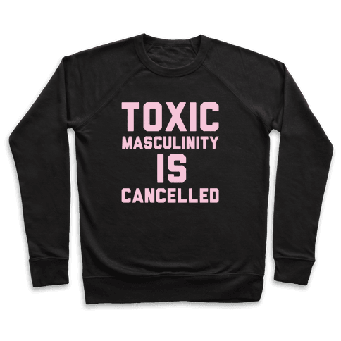 Toxic Masculinity Is Cancelled White Print Pullover