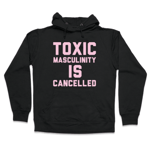 Toxic Masculinity Is Cancelled White Print Hooded Sweatshirt