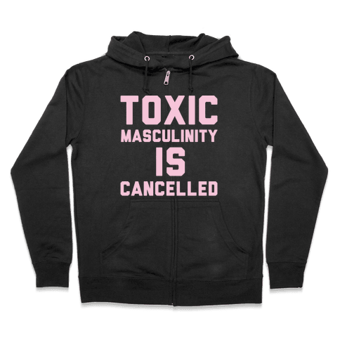 Toxic Masculinity Is Cancelled White Print Zip Hoodie