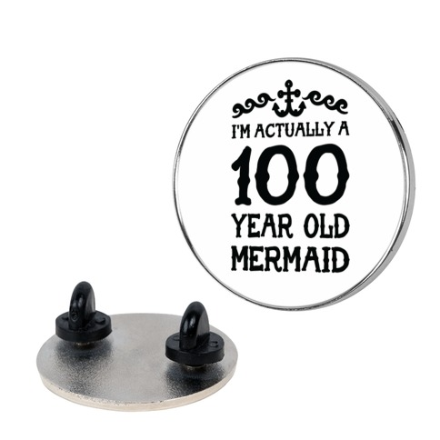 I'm Actually a 100 Year Old Mermaid  pin