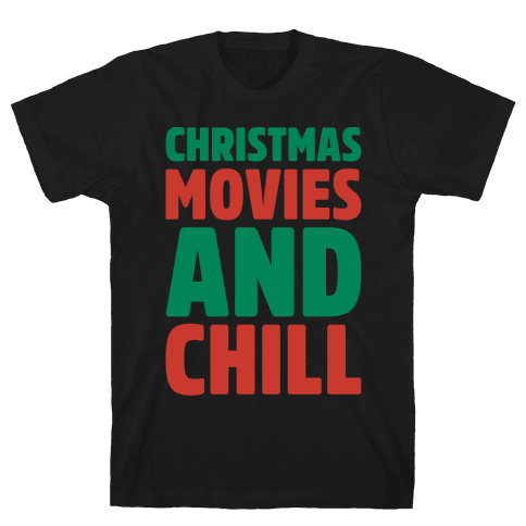 Christmas Movies and Chill Parody White Print Mens T-Shirt
