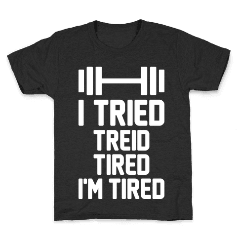 I Tried, Treid, Tired, I'm Tired Kids T-Shirt