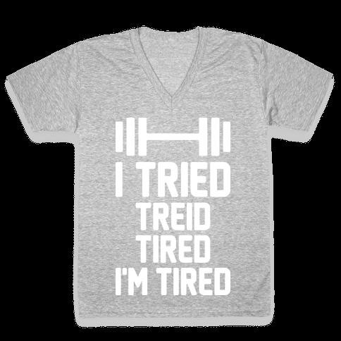 I Tried, Treid, Tired, I'm Tired V-Neck Tee Shirt