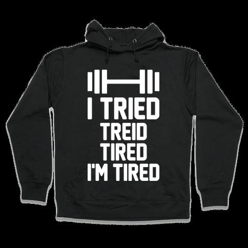 I Tried, Treid, Tired, I'm Tired Hooded Sweatshirt