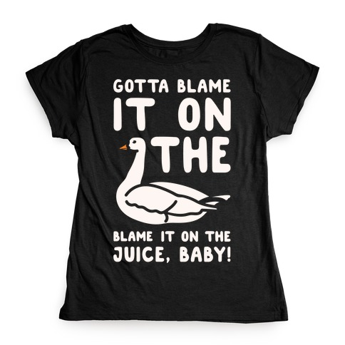 Gotta Blame It On The Goose Parody White Print Womens T-Shirt