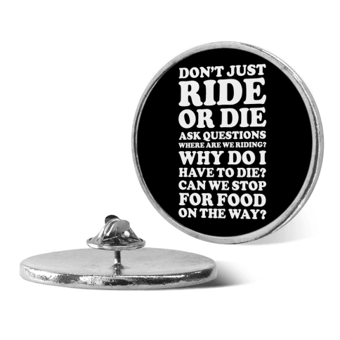 Don't Just Ride or Die Ask Questions pin