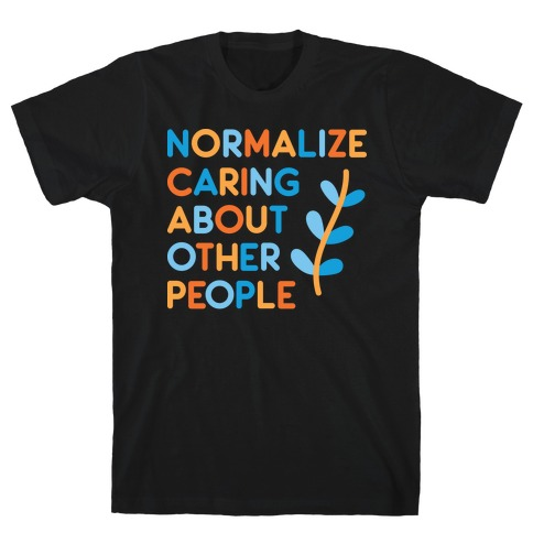 Normalize Caring About Other People T-Shirt
