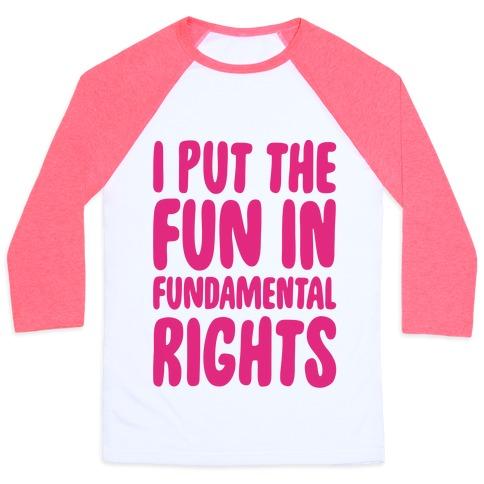 I Put The Fun In Fundamental Rights Baseball Tee