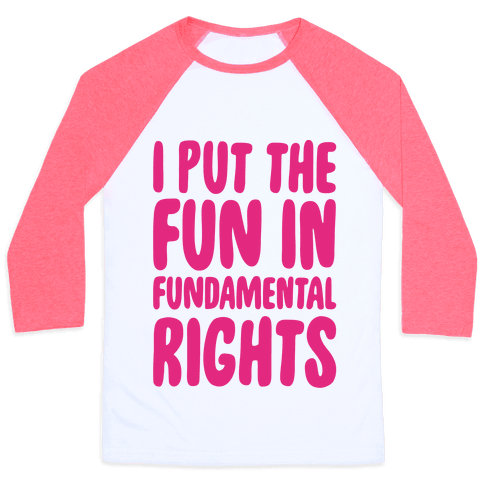 I Put The Fun In Fundamental Rights Baseball Tee