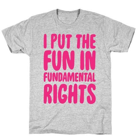 I Put The Fun In Fundamental Rights T-Shirt