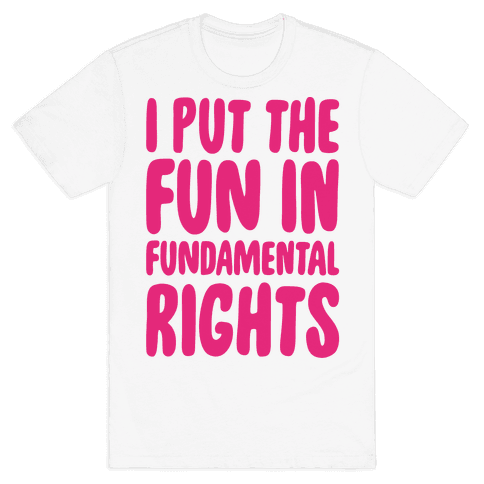 I Put The Fun In Fundamental Rights Mens T-Shirt