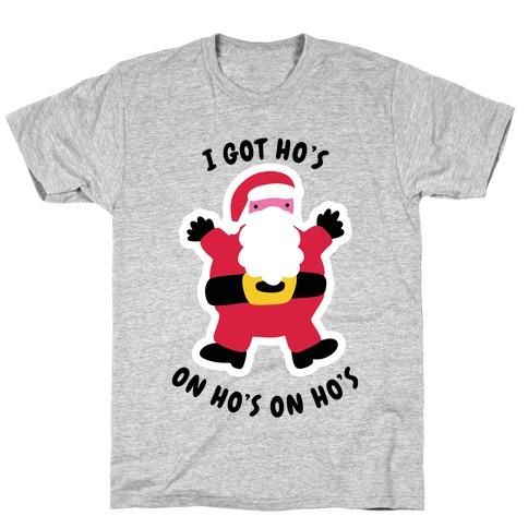 I Got Ho's on Ho's on Ho's T-Shirt