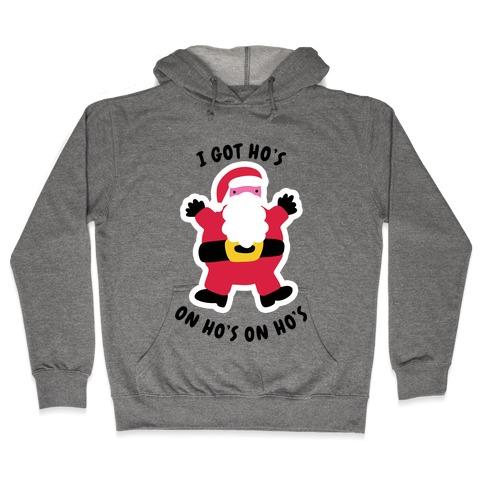 I Got Ho's on Ho's on Ho's Hooded Sweatshirt