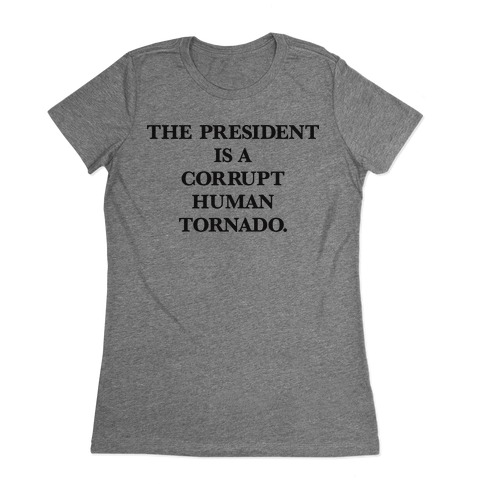The President Is A Corrupt Human Tornado Womens T-Shirt