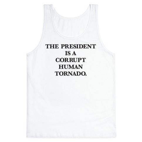 The President Is A Corrupt Human Tornado Tank Top
