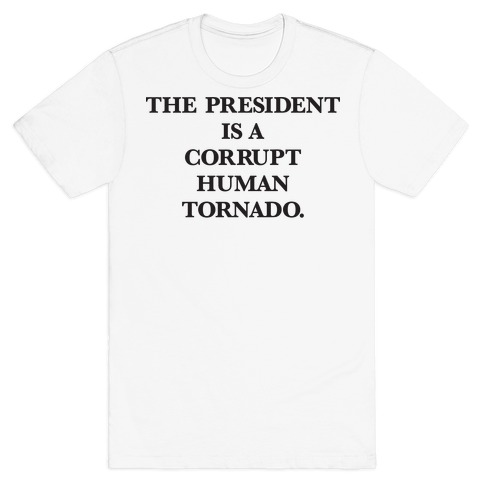 The President Is A Corrupt Human Tornado T-Shirt