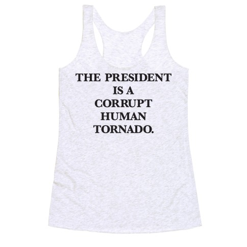 The President Is A Corrupt Human Tornado Racerback Tank Top