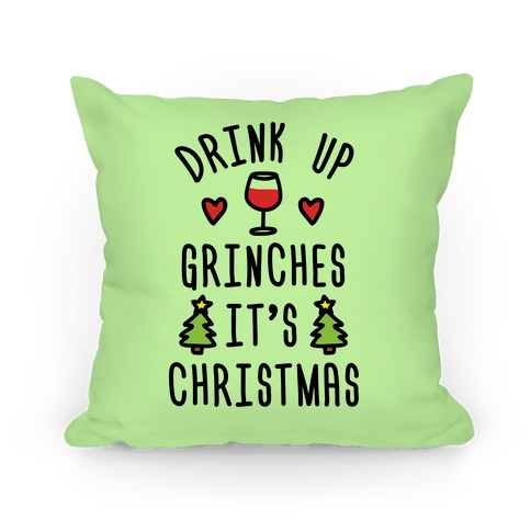 Drink Up Grinches It's Christmas Pillow