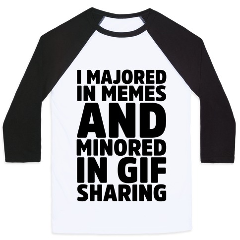 I Majored In Memes and Minored In Gif Sharing Baseball Tee