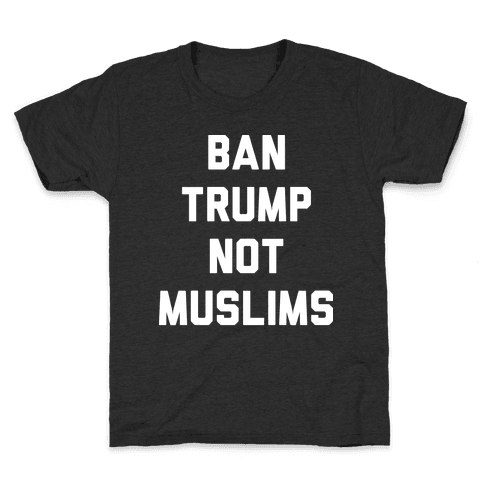 Ban Trump Not Muslims Kids T-Shirt