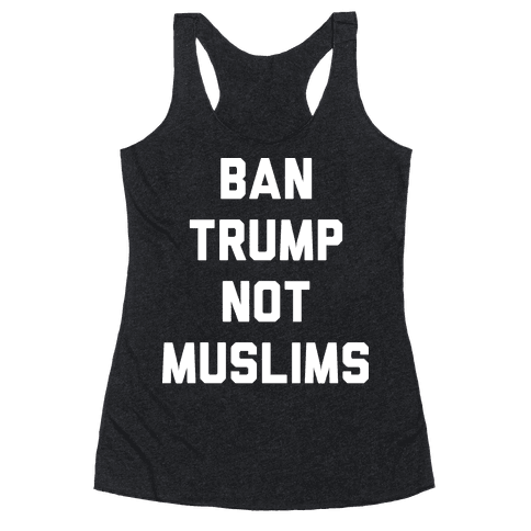 Ban Trump Not Muslims Racerback Tank Top