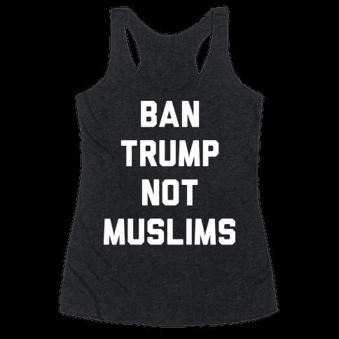 Ban Trump Not Muslims Racerback Tank Top