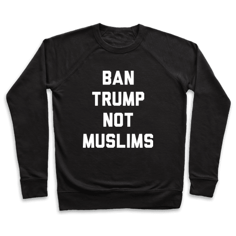 Ban Trump Not Muslims Pullover