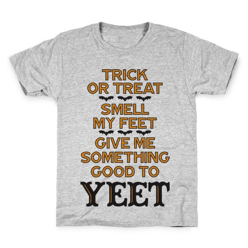 Trick Or Treat, Smell My Feet, Give Me Something Good To YEET Kids T-Shirt