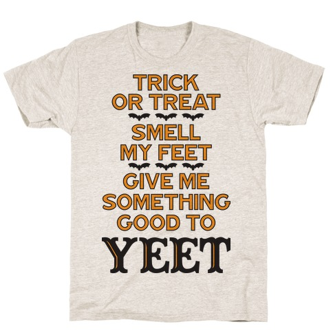 Trick Or Treat, Smell My Feet, Give Me Something Good To YEET T-Shirt