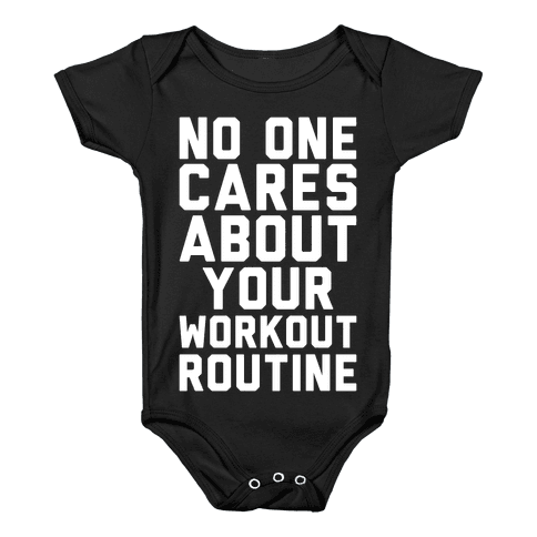 Nobody Cares About Your Workout Routine Baby Onesy
