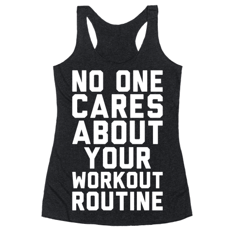 Nobody Cares About Your Workout Routine Racerback Tank Top