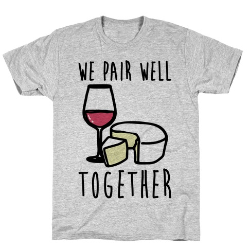 We Pair Well Together Pairs Shirt T-Shirt