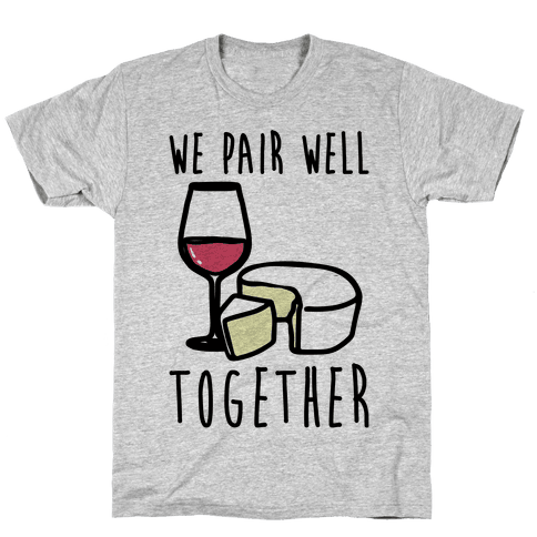 We Pair Well Together Pairs Shirt Mens/Unisex T-Shirt