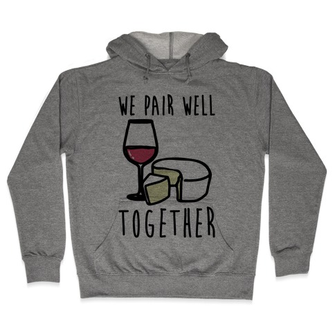 We Pair Well Together Pairs Shirt Hooded Sweatshirt