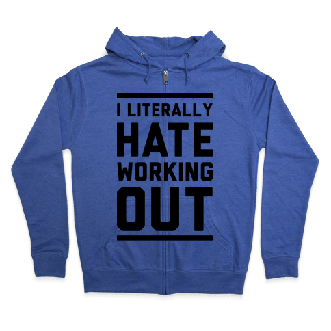I Literally Hate Working Out Zip Hoodie