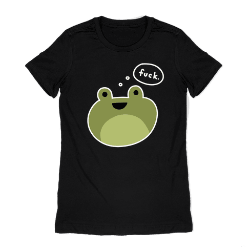 F*** Frog (Uncensored) Womens T-Shirt