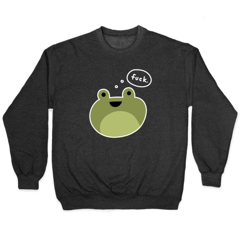 F*** Frog (Uncensored) Pullover