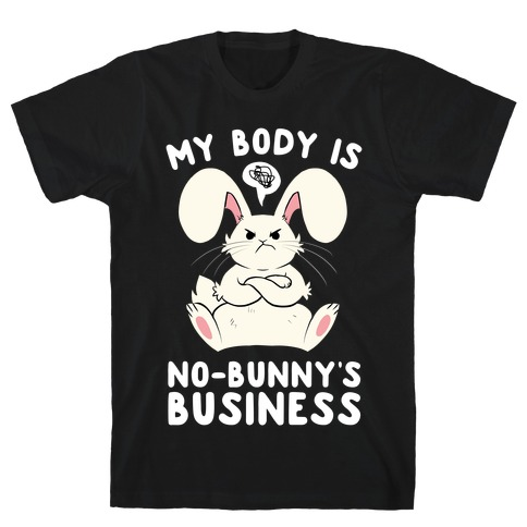 My Body Is No-Bunny's Business T-Shirt