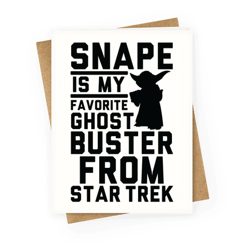 Snape is my Favorite Ghostbusters from Star Trek Greeting Card