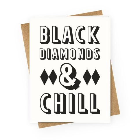 Black Diamonds and Chill Greeting Card