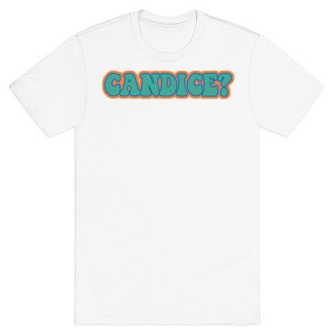 Candice? T-Shirt