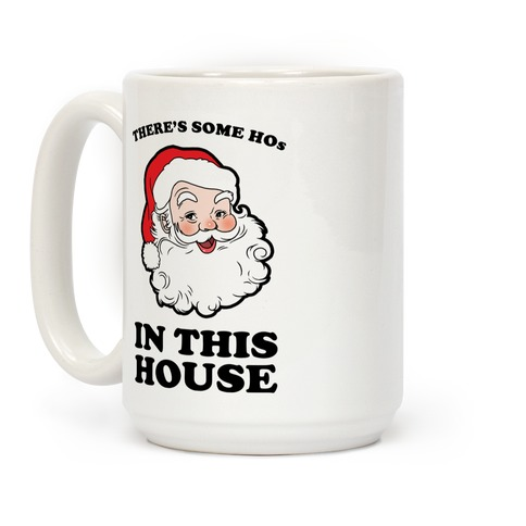 There's Some Hos in this House Coffee Mug